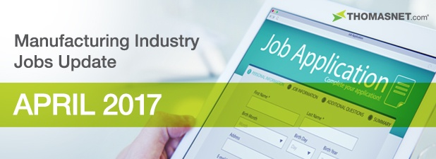 Manufacturing Industry Jobs Report: April 2017