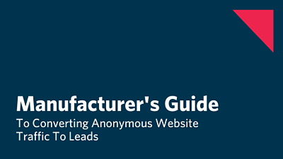 Manufacturer's Guide To Convert Website Traffic To Leads