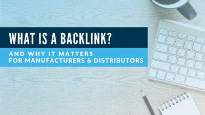 Backlinks 101 for manufacturers and distributors