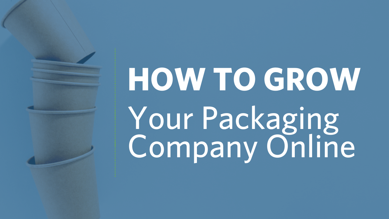 How To Grow Your Packaging Company Online