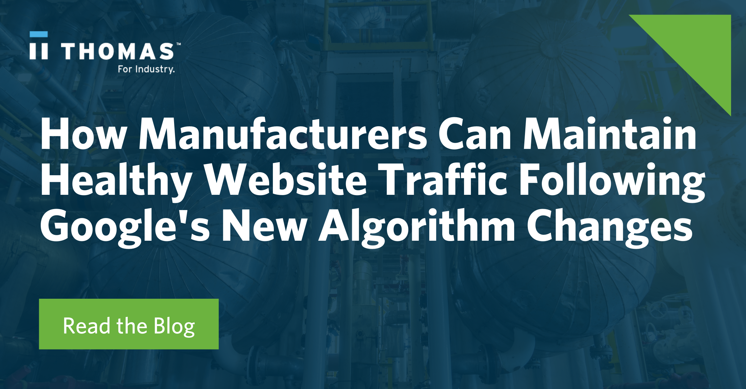 How Manufacturers Can Maintain Healthy Website Traffic Following Google's New Algorithm Changes