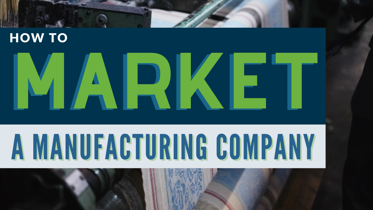The Ultimate Guide To A 2021 Marketing Strategy For Manufacturing Companies