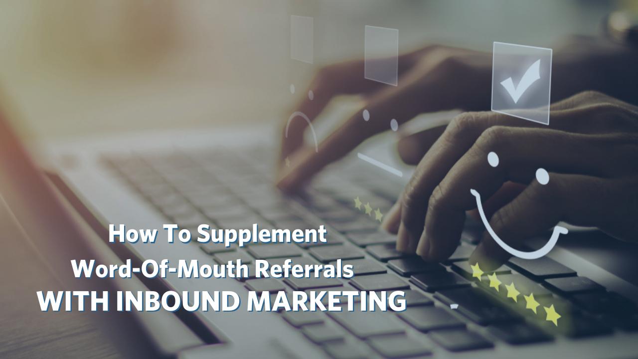 Supplement Word-Of-Mouth Referrals With Inbound Marketing