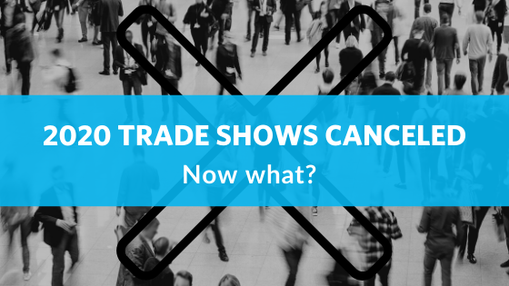 Industrial Trade Show Canceled? You Can Still Generate Leads With Digital Marketing Efforts